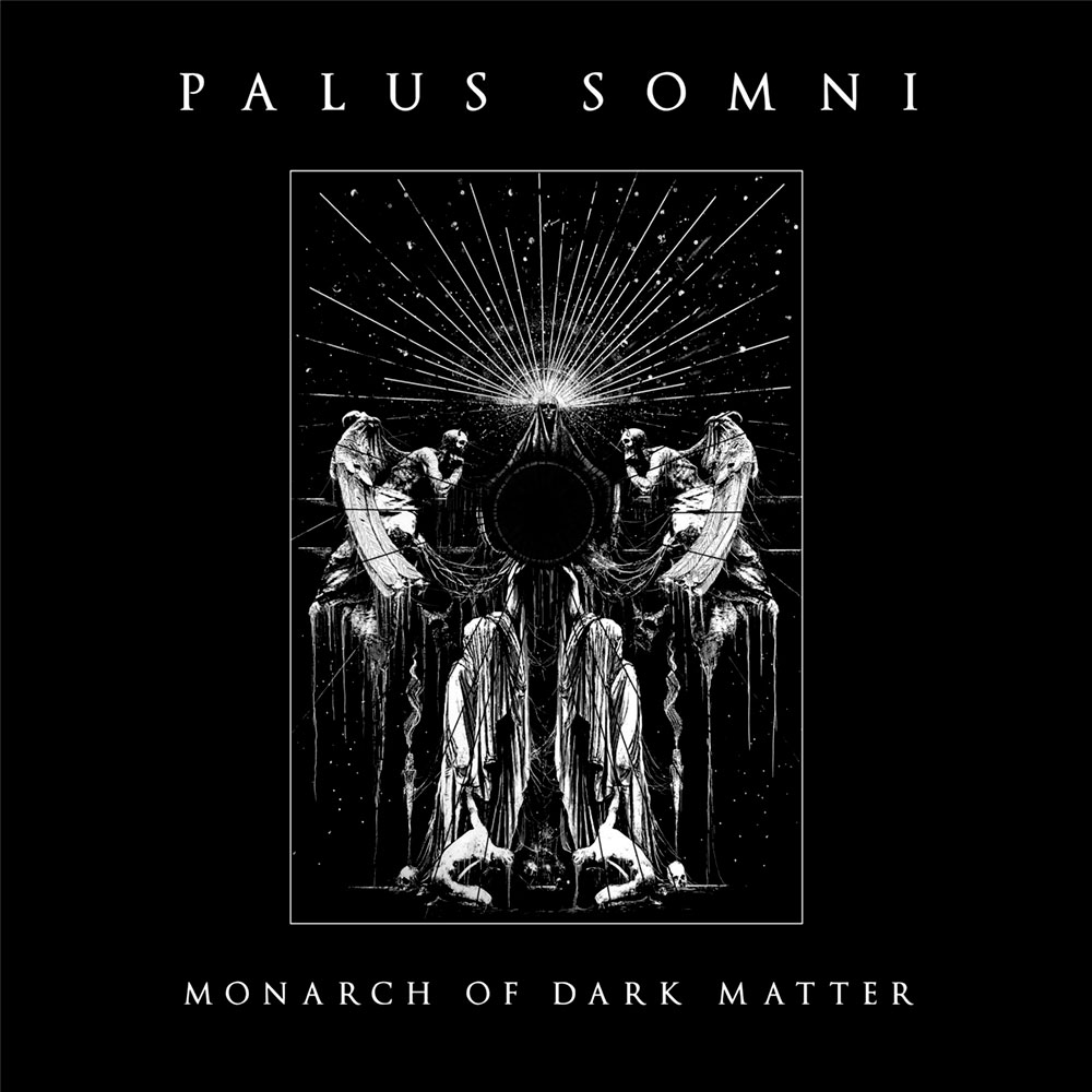 PALUS SOMNI - Monarch of Dark Matter